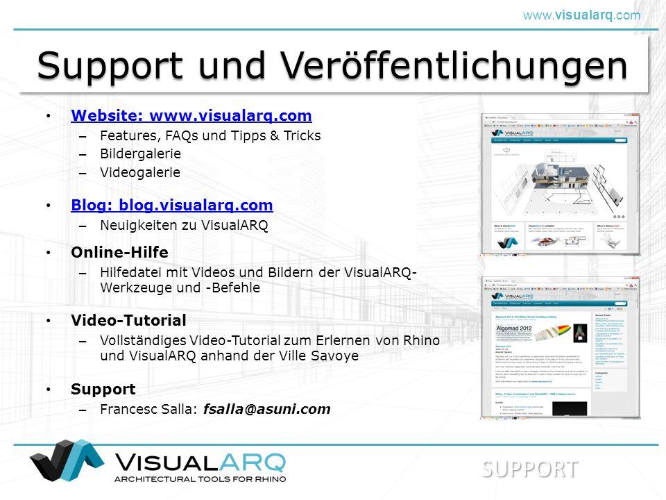 www.visualarq.com Support und Veröffentlichungen Website: www.visualarq.com – Features, FAQs und Tipps & Tricks – Bildergalerie – Videogalerie Blog: blog.visualarq.com – Neuigkeiten zu VisualARQ Online-Hilfe – Hilfedatei mit Videos und Bildern der VisualARQ- Werkzeuge und -Befehle Support – Francesc Salla: fsalla@asuni.com SUPPORT Video-Tutorial – Vollständiges Video-Tutorial zum Erlernen von Rhino und VisualARQ anhand der Ville Savoye