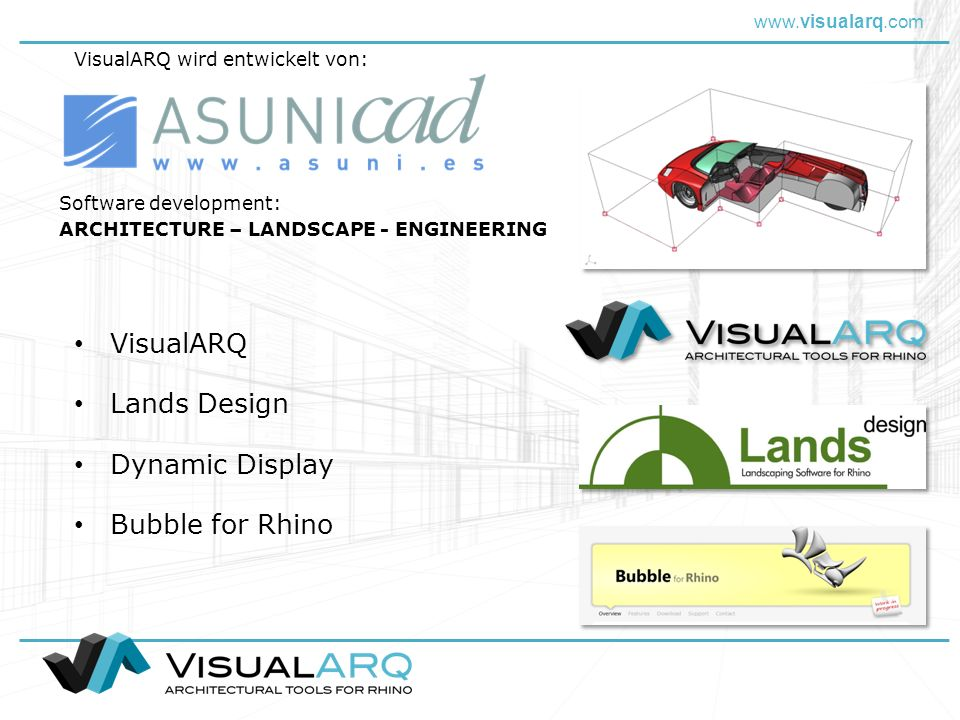 Lands Design Bubble for Rhino Software development: ARCHITECTURE – LANDSCAPE - ENGINEERING VisualARQ Dynamic Display VisualARQ wird entwickelt von: