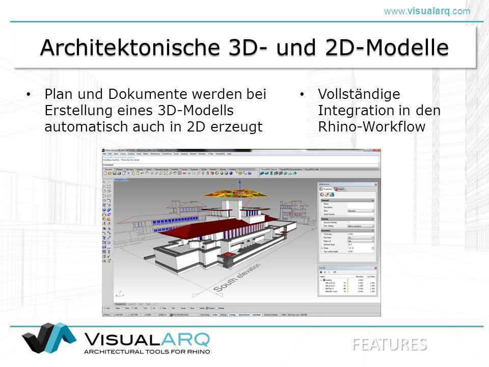 www.visualarq.com Architektonische 3D- und 2D-Modelle Plan und Dokumente werden bei Erstellung eines 3D-Modells automatisch auch in 2D erzeugt Vollständige Integration in den Rhino-Workflow FEATURES