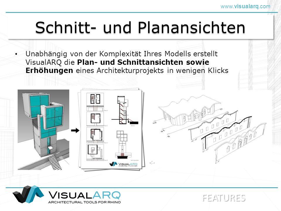 www.visualarq.com Schnitt- und Planansichten Unabhängig von der Komplexität Ihres Modells erstellt VisualARQ die Plan- und Schnittansichten sowie Erhöhungen eines Architekturprojekts in wenigen Klicks FEATURES