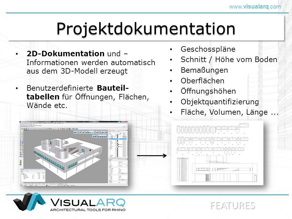 www.visualarq.com ProjektdokumentationProjektdokumentation 2D-Dokumentation und – Informationen werden automatisch aus dem 3D-Modell erzeugt Geschosspläne Schnitt / Höhe vom Boden Bemaßungen Oberflächen Öffnungshöhen Objektquantifizierung Fläche, Volumen, Länge...