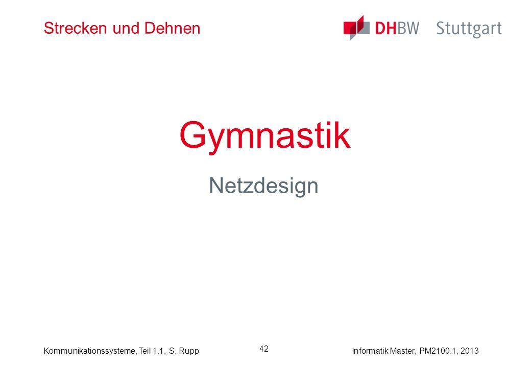 Kommunikationssysteme, Teil 1.1, S. RuppInformatik Master, PM2100.1, 2013 42 Strecken und Dehnen Gymnastik Netzdesign