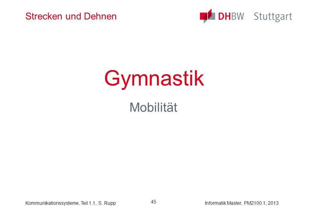 Kommunikationssysteme, Teil 1.1, S. RuppInformatik Master, PM2100.1, 2013 45 Strecken und Dehnen Gymnastik Mobilität