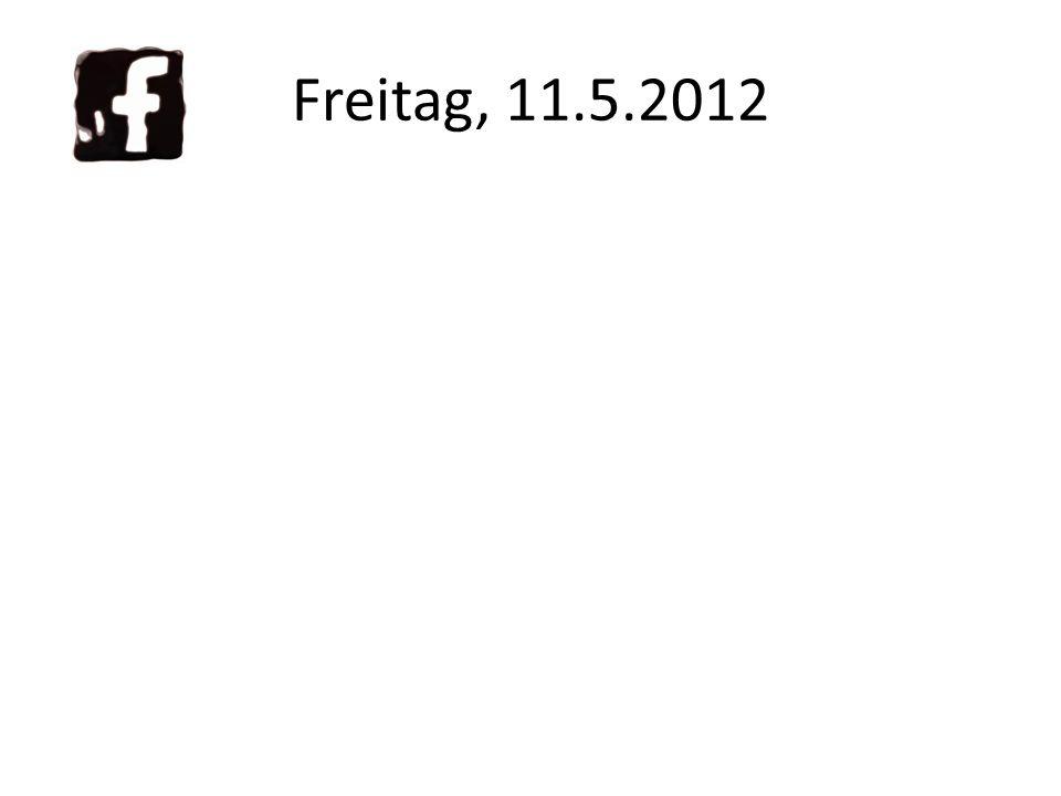 Freitag, 11.5.2012