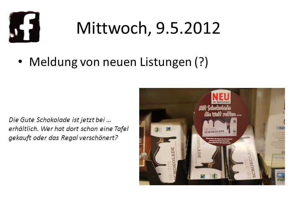 Mittwoch, 9.5.2012 Meldung von neuen Listungen ( ) Die Gute Schokolade ist jetzt bei … erhältlich.