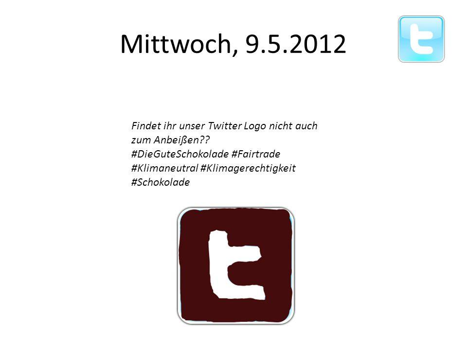 Mittwoch, 9.5.2012 Findet ihr unser Twitter Logo nicht auch zum Anbeißen .