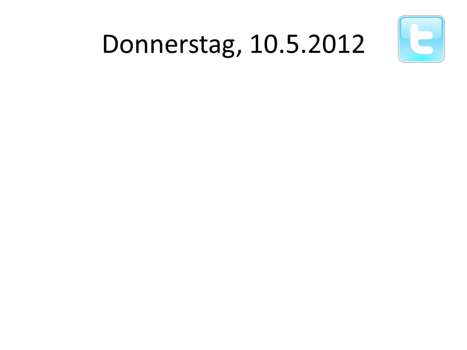 Donnerstag, 10.5.2012