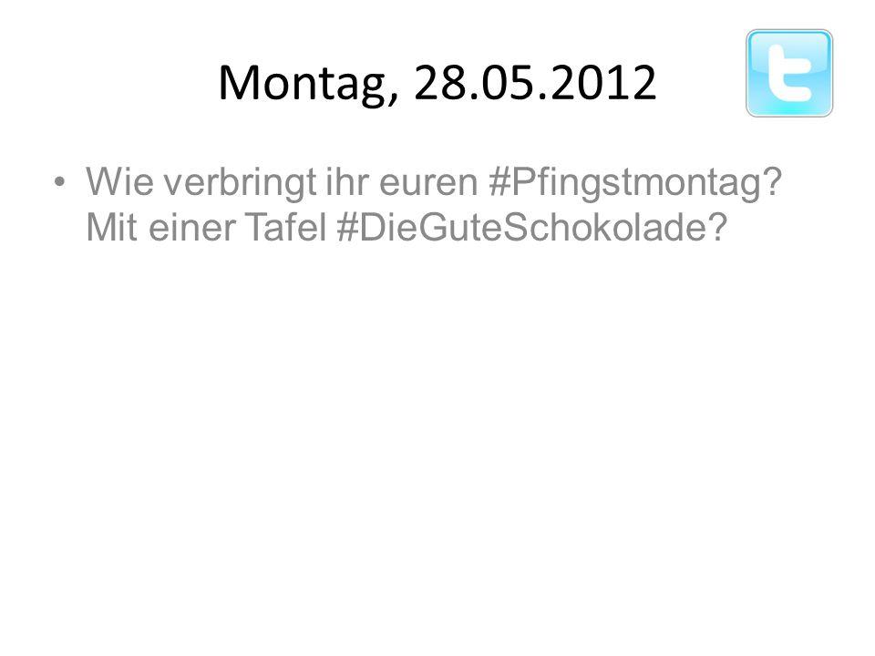 Wie verbringt ihr euren #Pfingstmontag? Mit einer Tafel #DieGuteSchokolade? Montag, 28.05.2012
