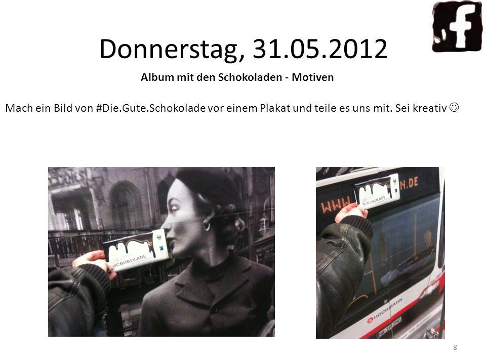 8 Album mit den Schokoladen - Motiven Mach ein Bild von #Die.Gute.Schokolade vor einem Plakat und teile es uns mit. Sei kreativ Donnerstag, 31.05.2012