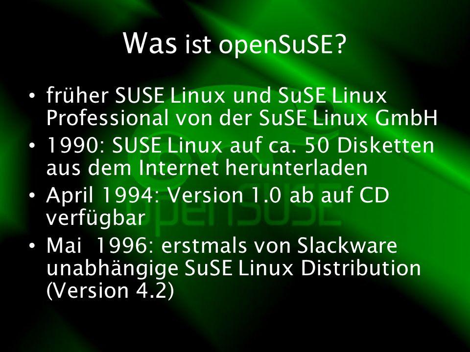 Was ist openSuSE? früher SUSE Linux und SuSE Linux Professional von der SuSE Linux GmbH 1990: SUSE Linux auf ca. 50 Disketten aus dem Internet herunte