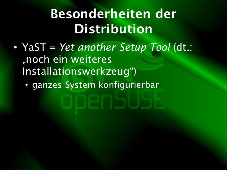 Besonderheiten der Distribution YaST = Yet another Setup Tool (dt.: noch ein weiteres Installationswerkzeug) ganzes System konfigurierbar