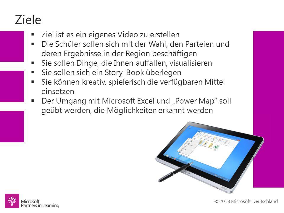 © 2013 Microsoft Deutschland Ziele Ziel ist es ein eigenes Video zu erstellen Die Schüler sollen sich mit der Wahl, den Parteien und deren Ergebnisse in der Region beschäftigen Sie sollen Dinge, die Ihnen auffallen, visualisieren Sie sollen sich ein Story-Book überlegen Sie können kreativ, spielerisch die verfügbaren Mittel einsetzen Der Umgang mit Microsoft Excel und Power Map soll geübt werden, die Möglichkeiten erkannt werden