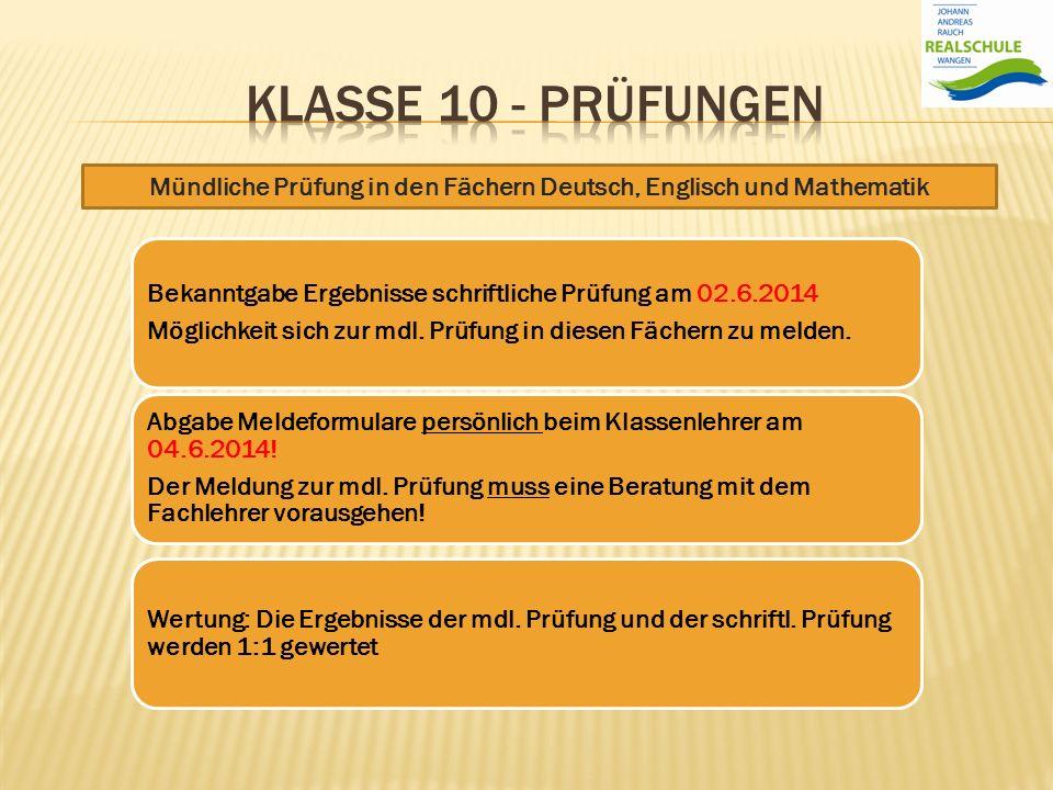 Mündliche Prüfung in den Fächern Deutsch, Englisch und Mathematik Bekanntgabe Ergebnisse schriftliche Prüfung am 02.6.2014 Möglichkeit sich zur mdl. P