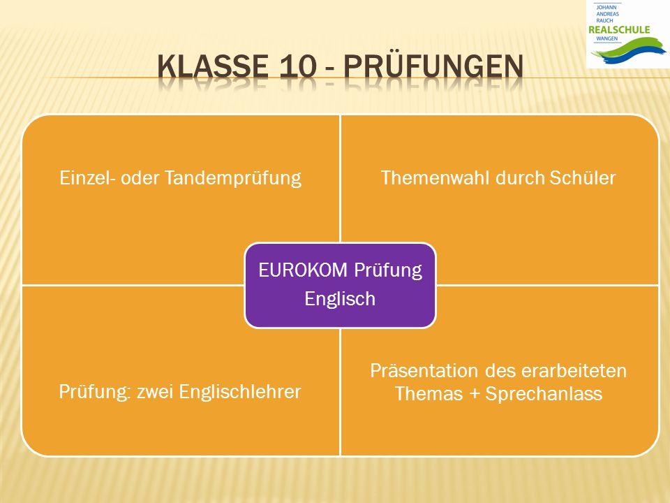 Einzel- oder TandemprüfungThemenwahl durch Schüler Prüfung: zwei Englischlehrer Präsentation des erarbeiteten Themas + Sprechanlass EUROKOM Prüfung En