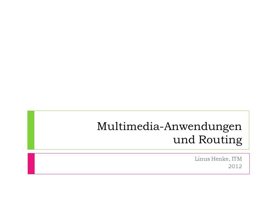Multimedia-Anwendungen und Routing Linus Henke, ITM 2012