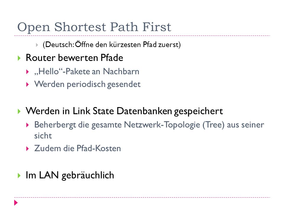 Open Shortest Path First (Deutsch: Öffne den kürzesten Pfad zuerst) Router bewerten Pfade Hello-Pakete an Nachbarn Werden periodisch gesendet Werden i