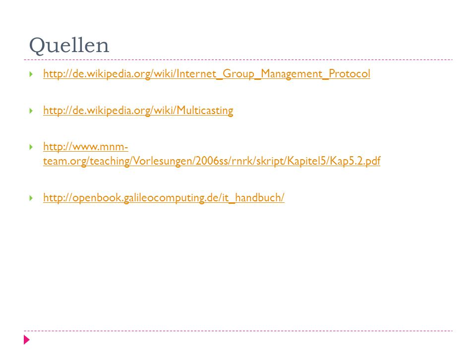 Quellen http://de.wikipedia.org/wiki/Internet_Group_Management_Protocol http://de.wikipedia.org/wiki/Multicasting http://www.mnm- team.org/teaching/Vo