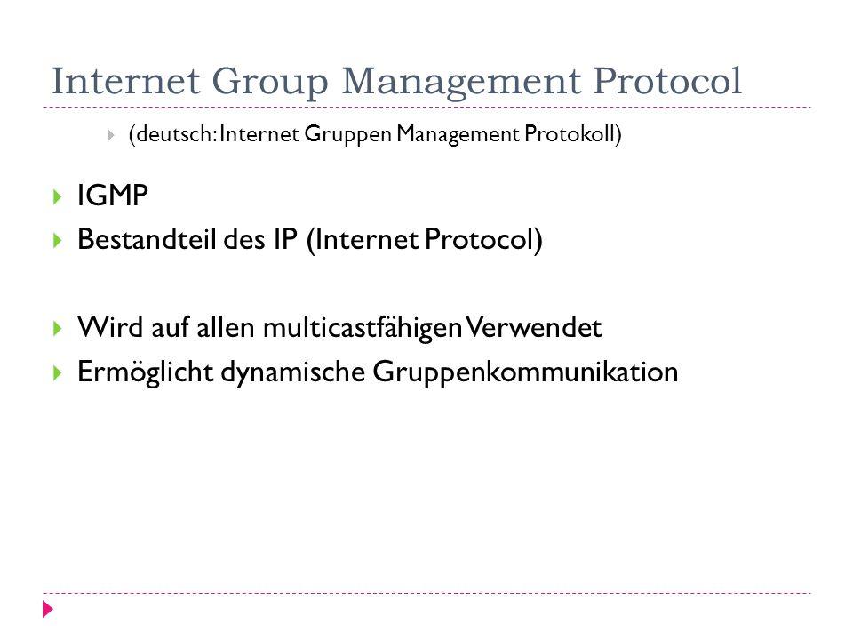 Internet Group Management Protocol Verwaltung auf den Routern, die an Multicast-Gruppe angebunden sind Nicht am Sender Sender weiß nicht wie viele Zwischenstationen zwischen ihm und Empfänger liegen Er schickt nur das Paket, die restliche Übermittelung erledigen die angeschlossenen Router