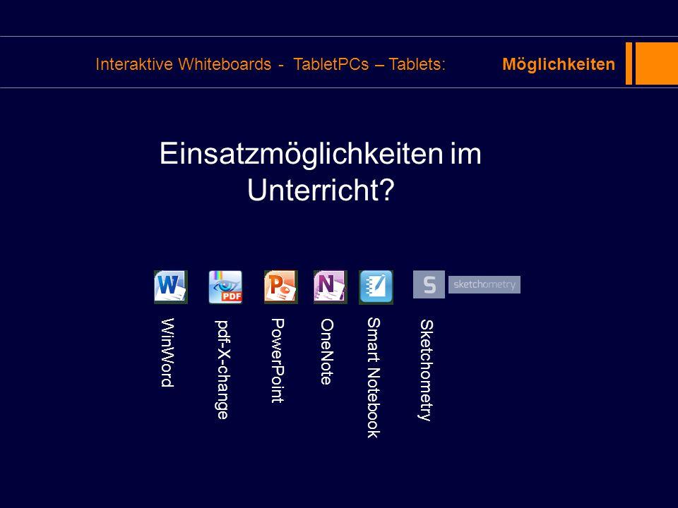 Interaktive Whiteboards - TabletPCs – Tablets:Möglichkeiten Einsatzmöglichkeiten im Unterricht? WinWord PowerPoint OneNote Smart Notebook Sketchometry