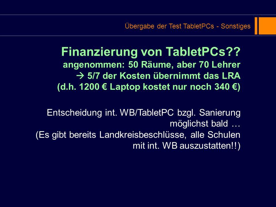 Übergabe der Test TabletPCs - Sonstiges Finanzierung von TabletPCs?? angenommen: 50 Räume, aber 70 Lehrer 5/7 der Kosten übernimmt das LRA (d.h. 1200
