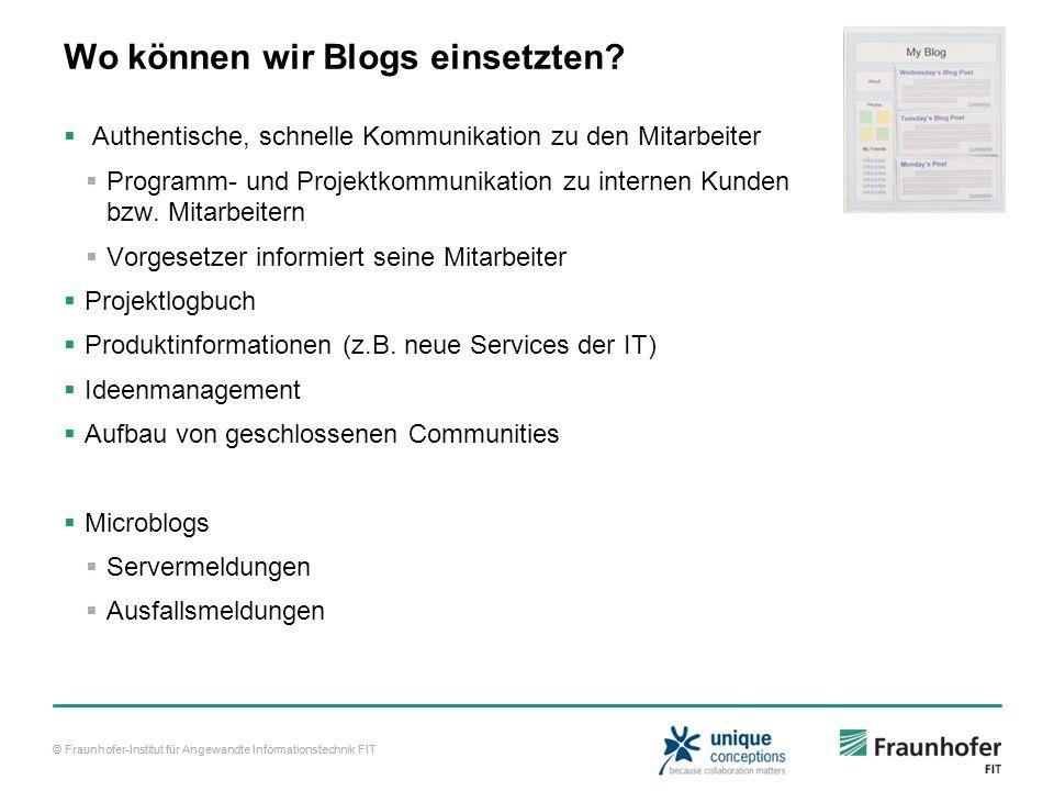 © Fraunhofer-Institut für Angewandte Informationstechnik FIT Wo können wir Blogs einsetzten? Authentische, schnelle Kommunikation zu den Mitarbeiter P