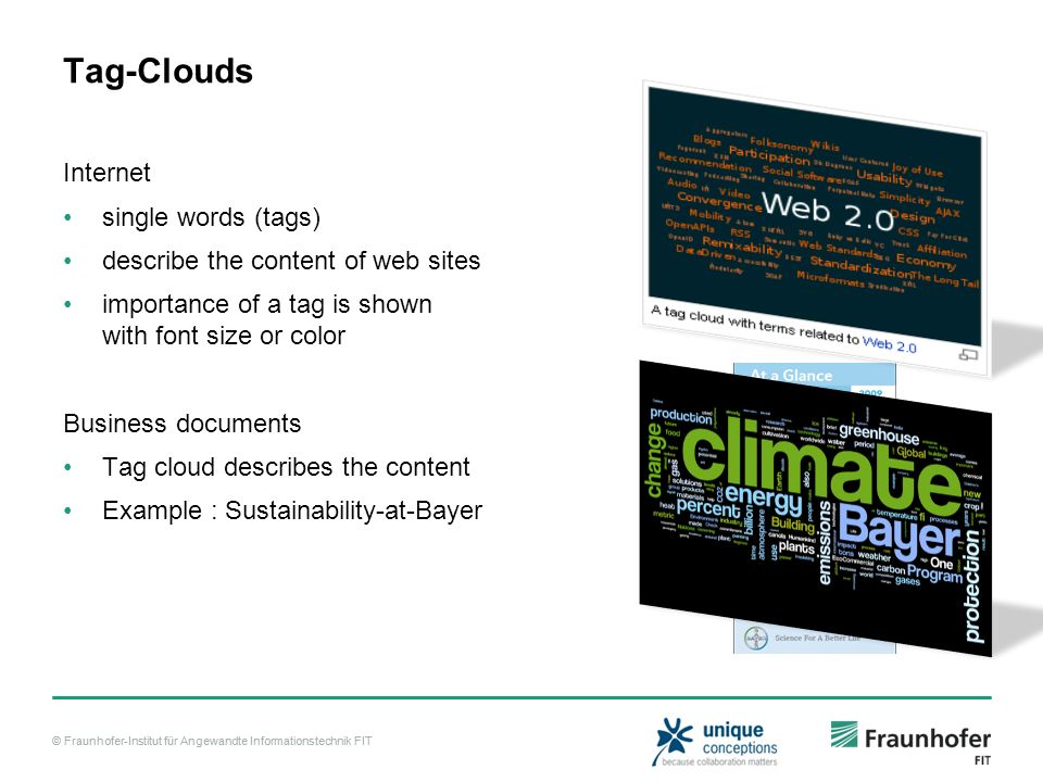 © Fraunhofer-Institut für Angewandte Informationstechnik FIT Tag-Clouds Internet single words (tags) describe the content of web sites importance of a tag is shown with font size or color Business documents Tag cloud describes the content Example : Sustainability-at-Bayer