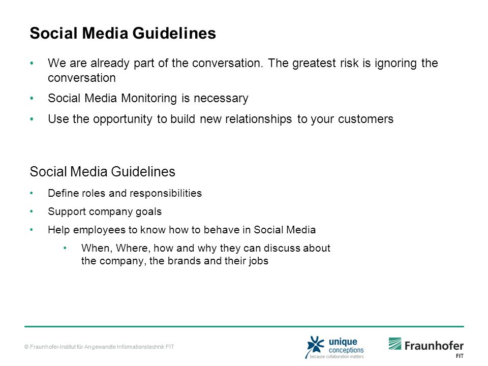 © Fraunhofer-Institut für Angewandte Informationstechnik FIT Social Media Guidelines We are already part of the conversation. The greatest risk is ign
