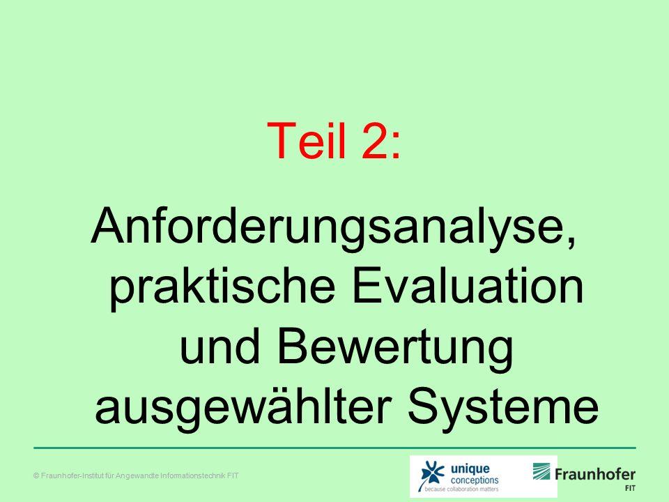 © Fraunhofer-Institut für Angewandte Informationstechnik FIT Teil 2: Anforderungsanalyse, praktische Evaluation und Bewertung ausgewählter Systeme