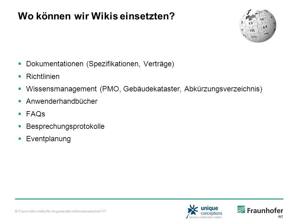 © Fraunhofer-Institut für Angewandte Informationstechnik FIT Wo können wir Wikis einsetzten? Dokumentationen (Spezifikationen, Verträge) Richtlinien W