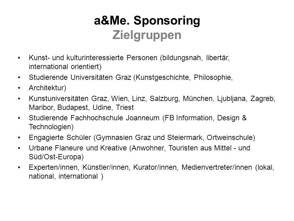 a&Me. Sponsoring Zielgruppen Kunst- und kulturinteressierte Personen (bildungsnah, libertär, international orientiert) Studierende Universitäten Graz