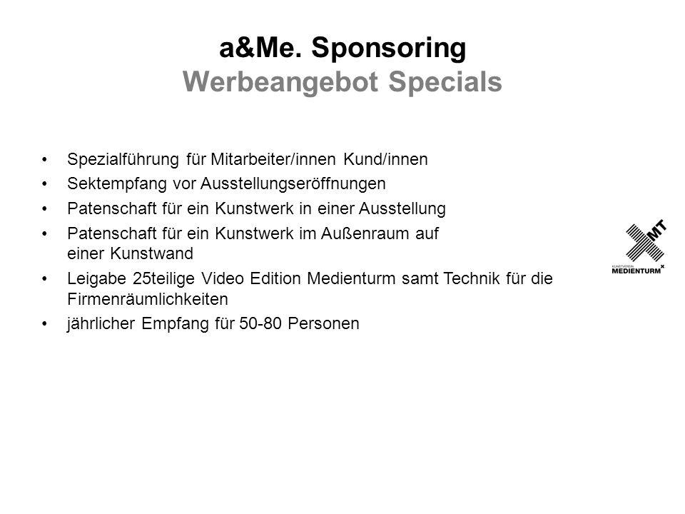 a&Me. Sponsoring Werbeangebot Specials Spezialführung für Mitarbeiter/innen Kund/innen Sektempfang vor Ausstellungseröffnungen Patenschaft für ein Kun