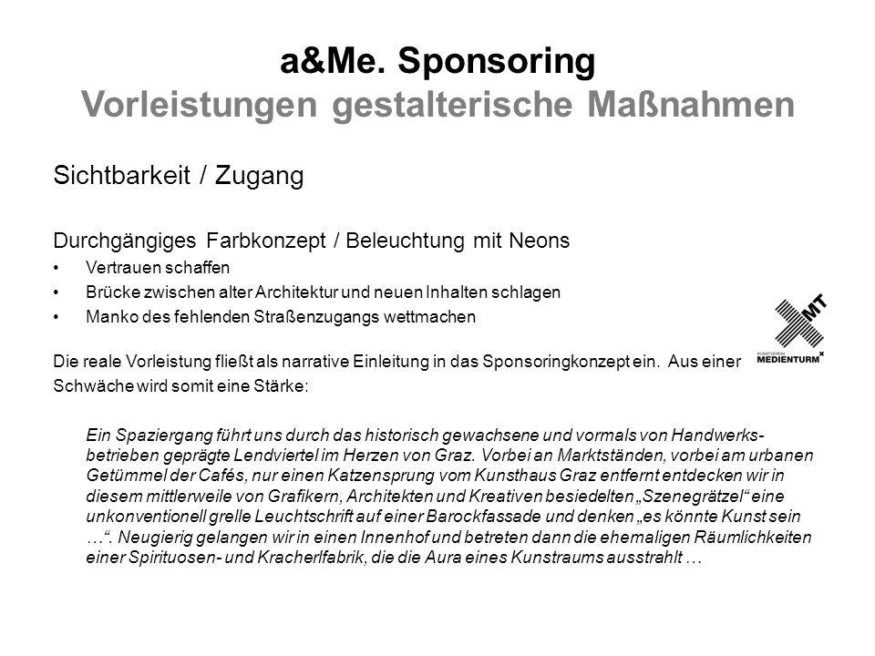 a&Me. Sponsoring Vorleistungen gestalterische Maßnahmen Sichtbarkeit / Zugang Durchgängiges Farbkonzept / Beleuchtung mit Neons Vertrauen schaffen Brü