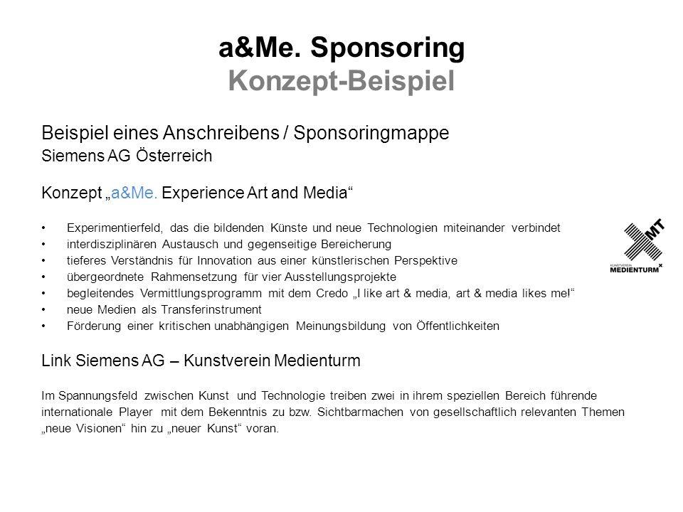 a&Me. Sponsoring Konzept-Beispiel Beispiel eines Anschreibens / Sponsoringmappe Siemens AG Österreich Konzept a&Me. Experience Art and Media Experimen