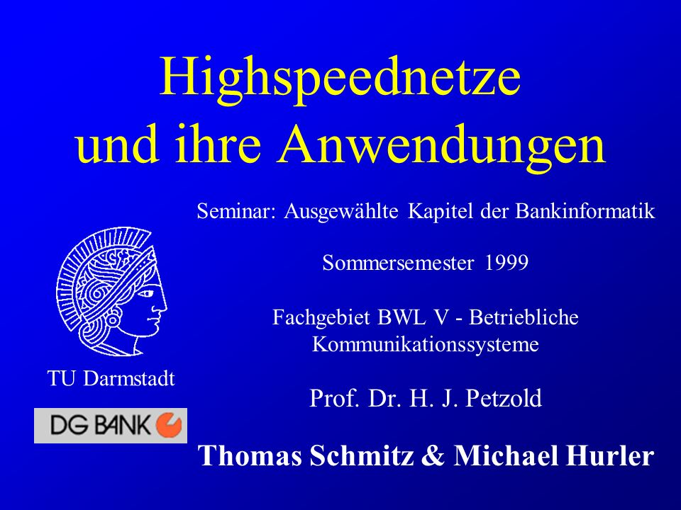 Highspeednetze und ihre Anwendungen Seminar: Ausgewählte Kapitel der Bankinformatik Sommersemester 1999 Fachgebiet BWL V - Betriebliche Kommunikations