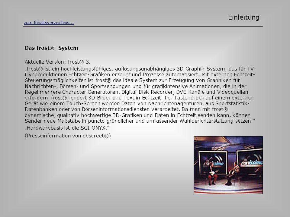 Das frost® -System Aktuelle Version: frost® 3. frost® ist ein hochleistungsfähiges, auflösungsunabhängiges 3D-Graphik-System, das für TV- Liveprodukti
