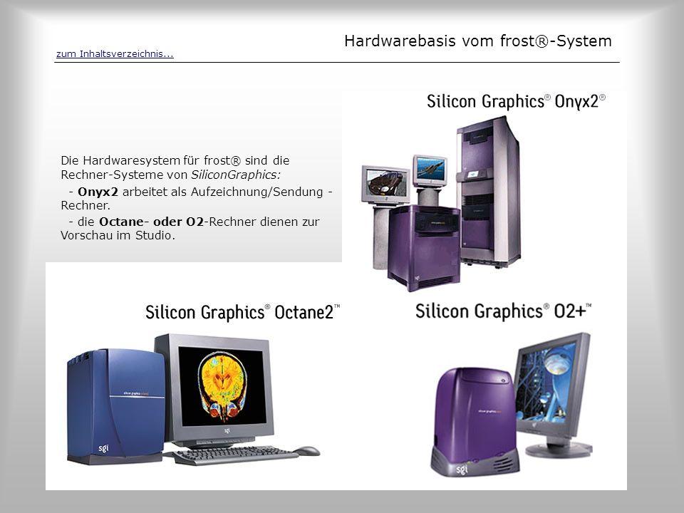 Hardwarebasis vom frost®-System Die Hardwaresystem für frost® sind die Rechner-Systeme von SiliconGraphics: - Onyx2 arbeitet als Aufzeichnung/Sendung