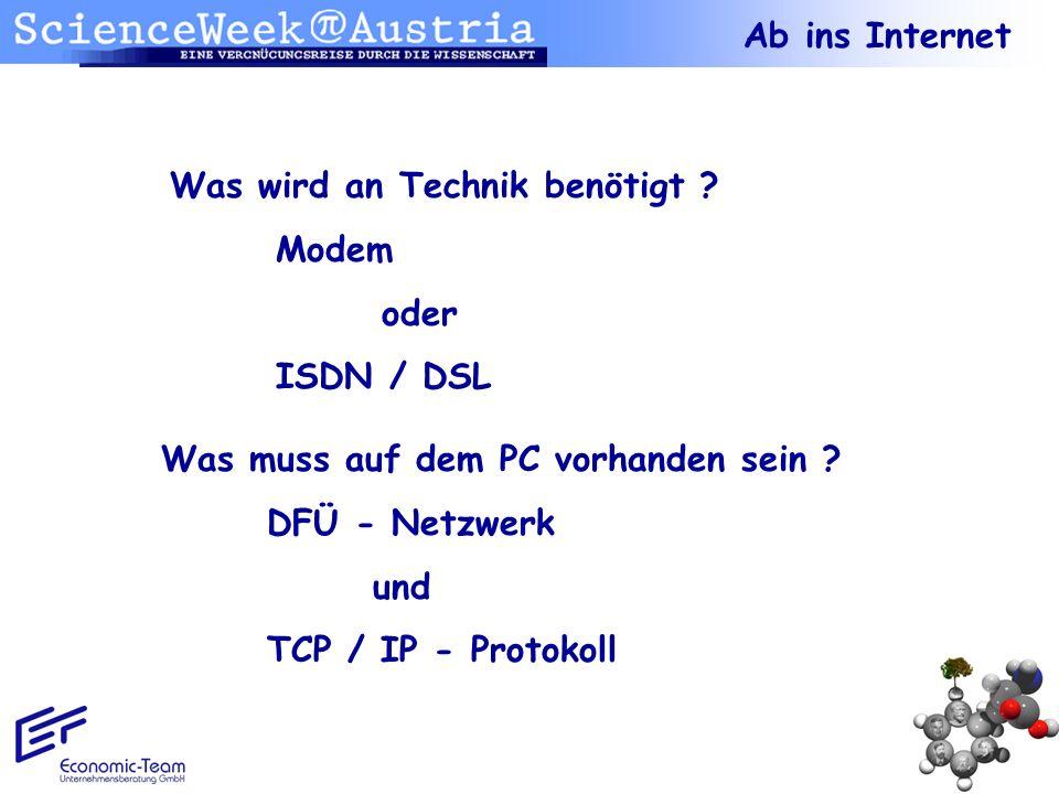 Ab ins Internet Was wird an Technik benötigt ? Modem oder ISDN / DSL Was muss auf dem PC vorhanden sein ? DFÜ - Netzwerk und TCP / IP - Protokoll