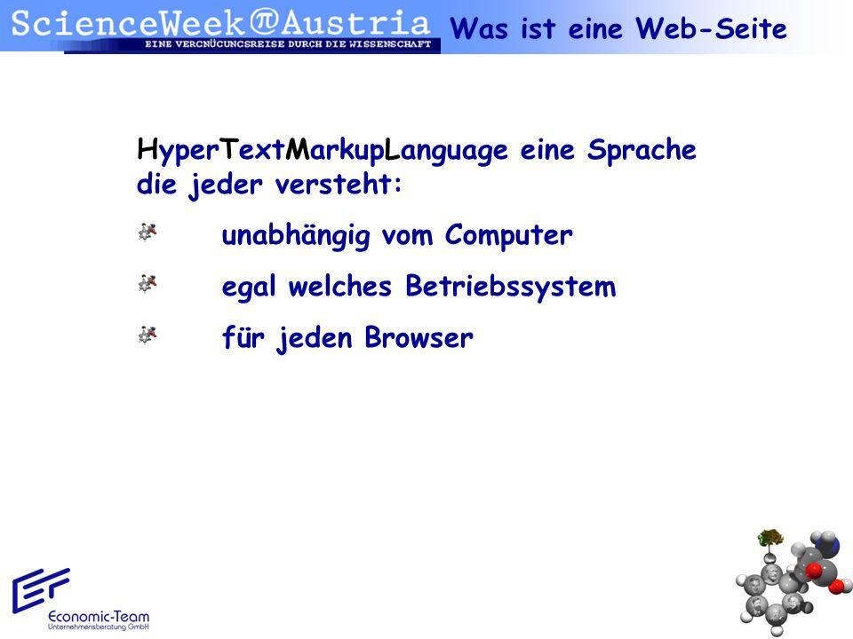 Was ist eine Web-Seite HyperTextMarkupLanguage eine Sprache die jeder versteht: unabhängig vom Computer egal welches Betriebssystem für jeden Browser