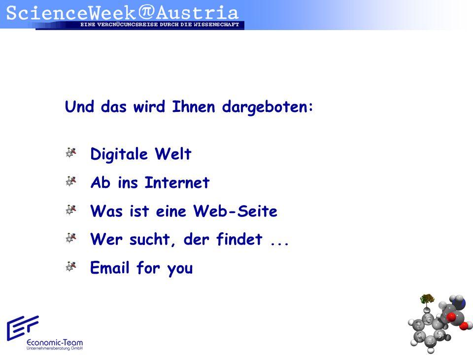 Und das wird Ihnen dargeboten: Digitale Welt Ab ins Internet Was ist eine Web-Seite Wer sucht, der findet... Email for you