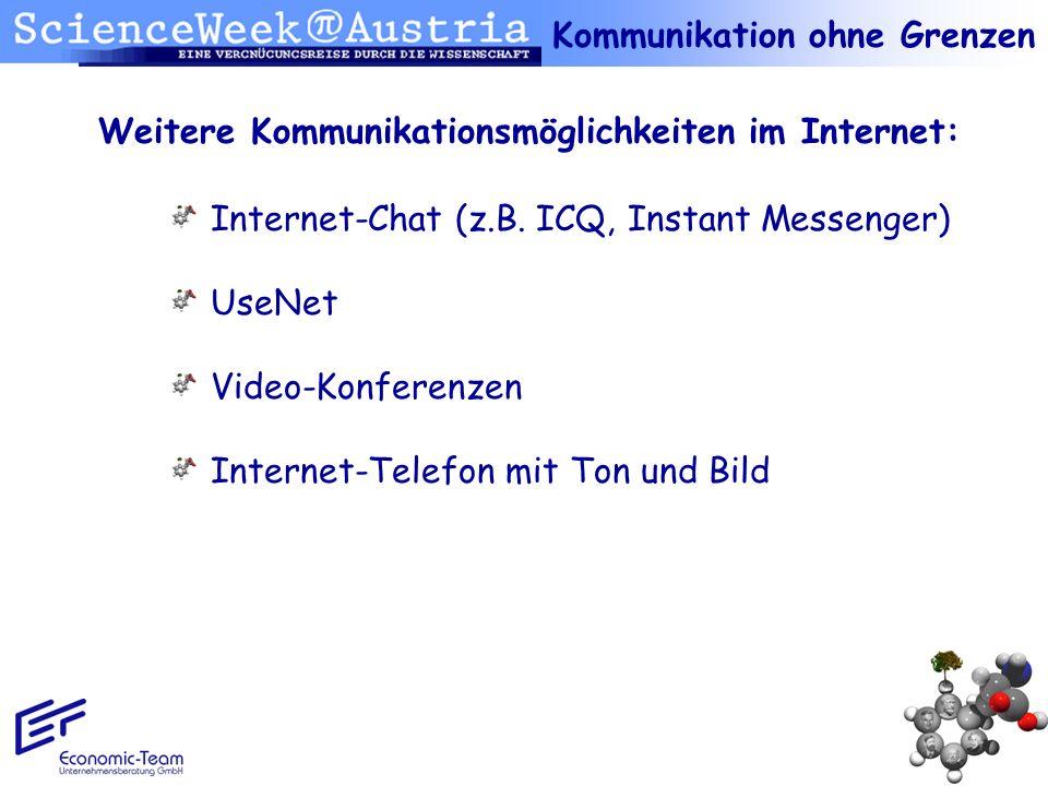 Kommunikation ohne Grenzen Weitere Kommunikationsmöglichkeiten im Internet: Internet-Chat (z.B. ICQ, Instant Messenger) UseNet Video-Konferenzen Inter