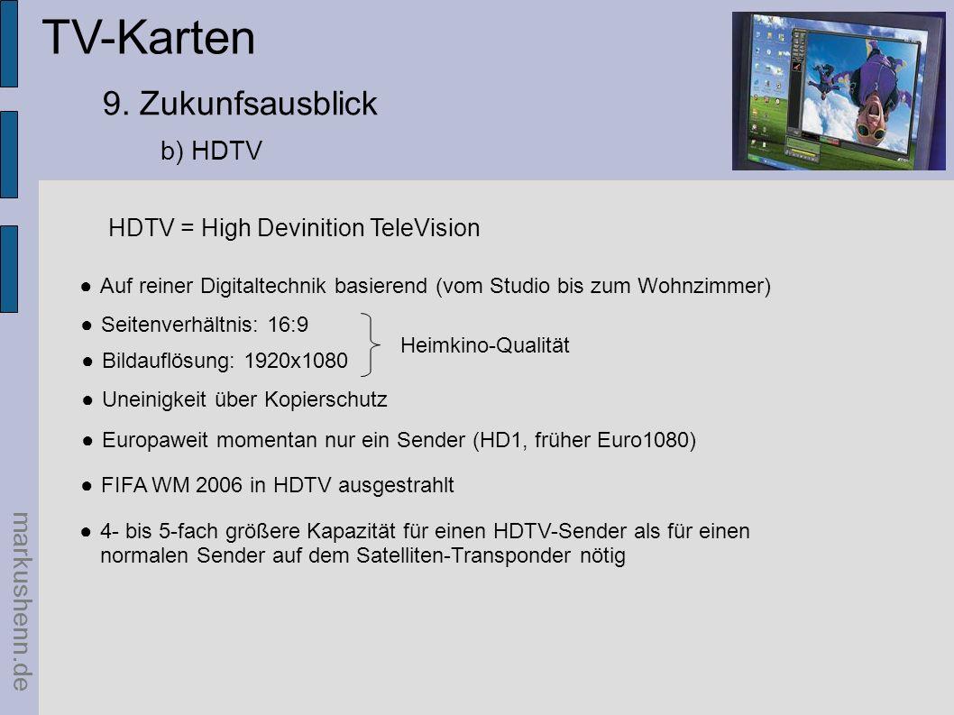 TV-Karten markushenn.de 9. Zukunfsausblick b) HDTV Europaweit momentan nur ein Sender (HD1, früher Euro1080) HDTV = High Devinition TeleVision Seitenv