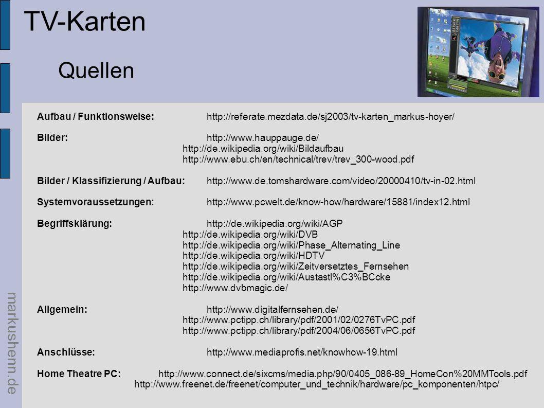 TV-Karten Quellen markushenn.de Aufbau / Funktionsweise:http://referate.mezdata.de/sj2003/tv-karten_markus-hoyer/ Bilder:http://www.hauppauge.de/ http