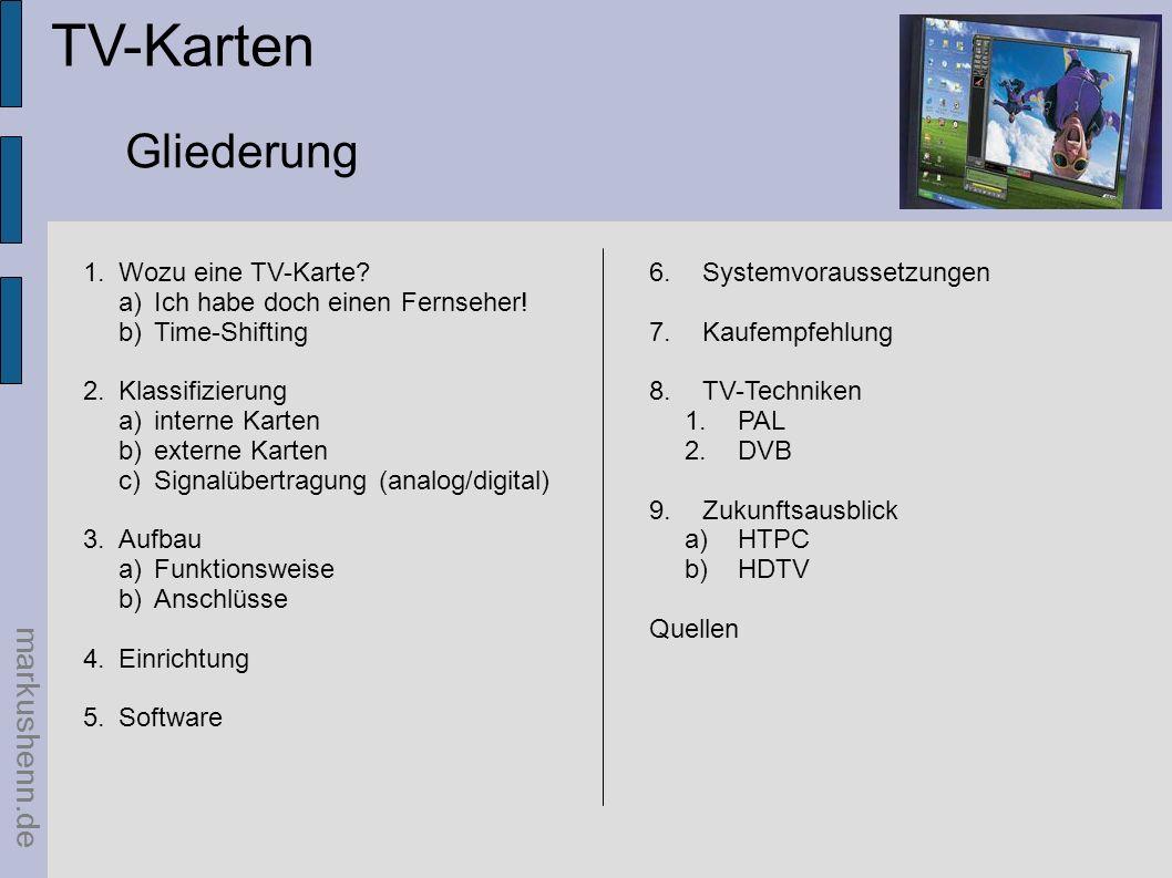 markushenn.de TV-Karten Gliederung 1.Wozu eine TV-Karte? a)Ich habe doch einen Fernseher! b)Time-Shifting 2.Klassifizierung a)interne Karten b)externe
