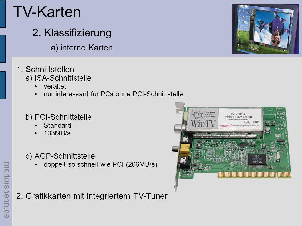 TV-Karten 2. Klassifizierung a) interne Karten markushenn.de 1.Schnittstellen a)ISA-Schnittstelle veraltet nur interessant für PCs ohne PCI-Schnittste