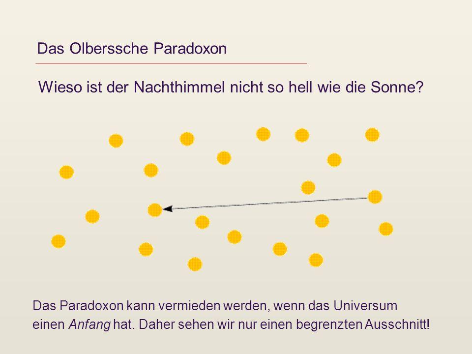Das Olberssche Paradoxon Wieso ist der Nachthimmel nicht so hell wie die Sonne? Das Paradoxon kann vermieden werden, wenn das Universum einen Anfang h