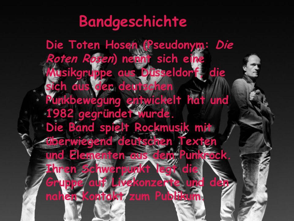 Bandgeschichte Die Toten Hosen (Pseudonym: Die Roten Rosen) nennt sich eine Musikgruppe aus Düsseldorf, die sich aus der deutschen Punkbewegung entwickelt hat und 1982 gegründet wurde.