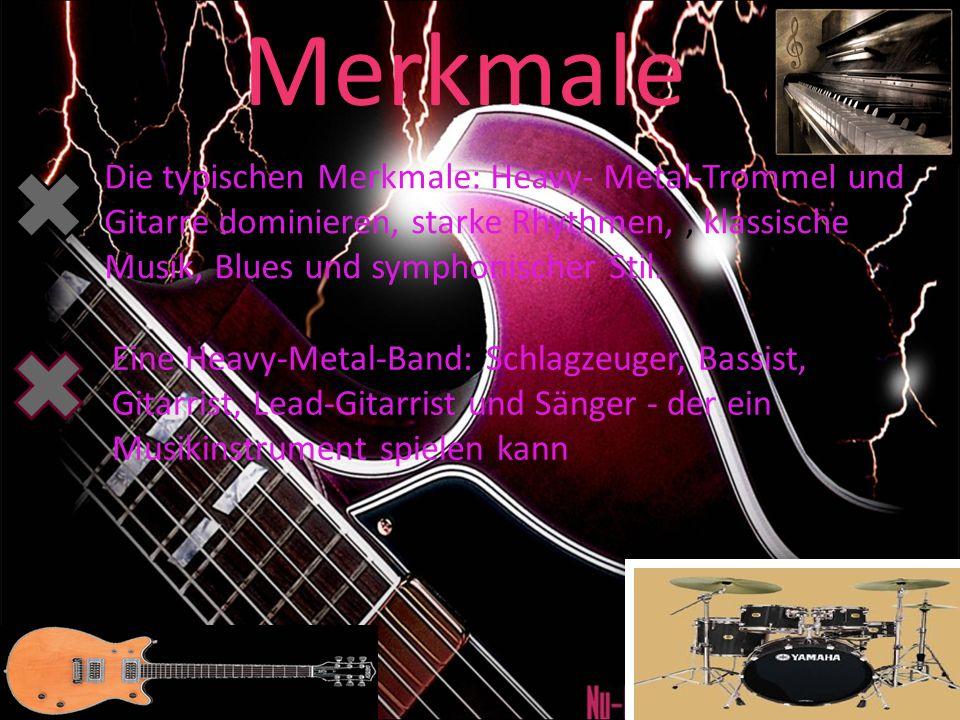 Merkmale Die typischen Merkmale: Heavy- Metal-Trommel und Gitarre dominieren, starke Rhythmen,, klassische Musik, Blues und symphonischer Stil.