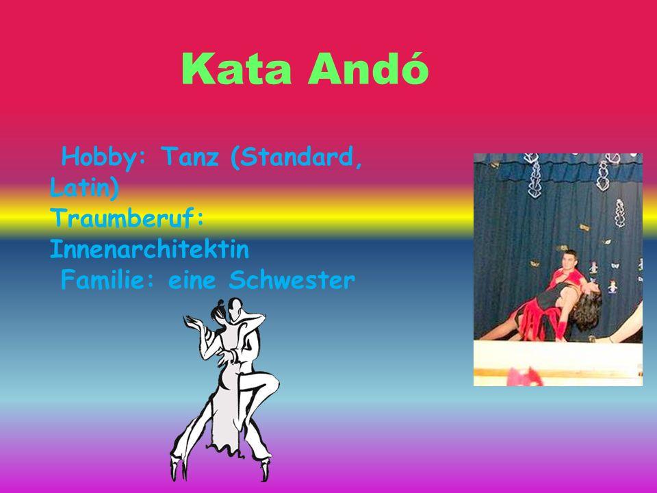 Kata Andó Hobby: Tanz (Standard, Latin) Traumberuf: Innenarchitektin Familie: eine Schwester
