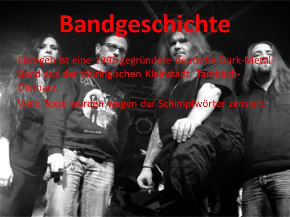 Eisregen ist eine 1995 gegründete deutsche Dark-Metal- Band aus der thüringischen Kleinstadt Tambach- Dietharz.