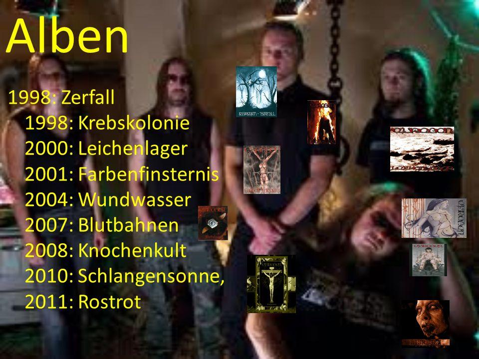 Alben 1998: Zerfall 1998: Krebskolonie 2000: Leichenlager 2001: Farbenfinsternis 2004: Wundwasser 2007: Blutbahnen 2008: Knochenkult 2010: Schlangensonne, 2011: Rostrot